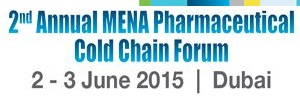 2nd Annual MENA Pharmaceutical Cold Chain Forum - Dubai - 2 -3 June 2015